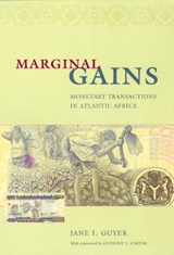 Marginal Gains - Monetary Transactions in Atlantic  Africa | Jane I Guyer |