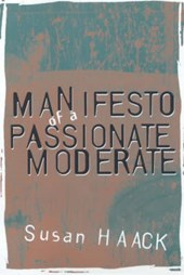 Manifesto of a Passionate Moderate - Unfasionable Essays | Susan Haack |