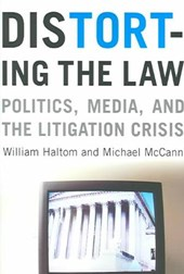 Distorting the Law - Politics, Media and the Litigation Crisis
