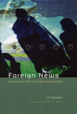 Foreign News - Exploring the World of Foreign Correspondents | Ulf Hannerz |