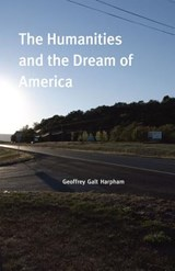 The Humanities and the Dream of America | Geoffrey Harpham |