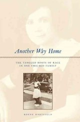 Another Way Home - The Tangled Roots of Race in One Chicago Family | Ronne Hartfield |