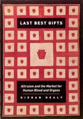 Last Best Gifts - Altruism and the Market for Human Blood and Organs