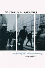 Citizens, Cops, and Power - Recognizing the Limits  of Community | Steve Herbert |
