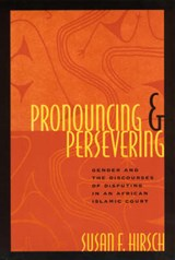 Pronouncing & Persevering - Gender & the Discourses of Disputing in an African Islamic Court (Paper) | Susan Hirsch |