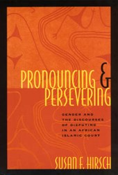 Pronouncing & Persevering - Gender & the Discourses of Disputing in an African Islamic Court (Paper)