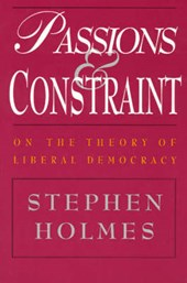 Passions & Constraint - On the Theory of Liberal Democracy