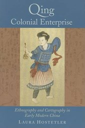 Qing Colonial Enterprise - Ethnography and Cartography in Early Modern China