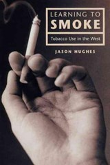 Learning to Smoke - Tobacco Use in the West | Jason Hughes |