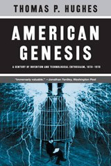 American Genesis - A Century of Invention and Technological Enthusiasm, 1870-1970 | Thomas P Hughes |