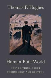 Human-Built World - How to Think about Technology and Culture | Thomas P Hughes |