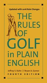 Rules of golf in plain english, fourth edition | Kuhn, Jeffrey S. ; Garner, Bryan A. |