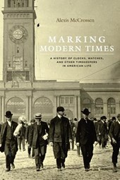 Marking Modern Times - A History of Clocks, Watches, and Other Timekeepers in American Life
