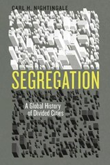Segregation - A Global History of Divided Cities | Carl Nightingale |