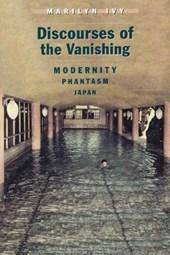 Ivy, M: Discourses on the Vanishing - Modernity, Phantasm,