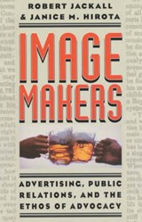 Image Makers - Advertising, Public Relations and the Ethos of Advocacy | Robert Jackall |