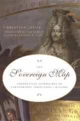 The Sovereign Map - Theoretical Approaches in Cartography Through History | Christian Jacob |