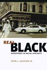 Real Black - Adventures in Racial Sincerity | John L Jackson |