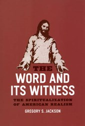 The Word and Its Witness - The Spiritualization of American Realism