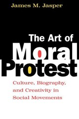 The Art of Moral Protest - Culture, Biography & Creativity in Social Movements (Paper) | James M Jasper |