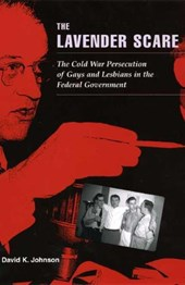 The Lavender Scare - The Cold War Persecution of Gays and Lesbians in the Federal Government