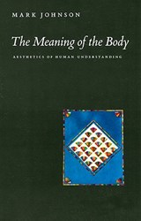 The Meaning of the Body - Aesthetics of Human Understanding | M Johnson |