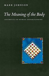 The Meaning of the Body - Aesthetics of Human Understanding
