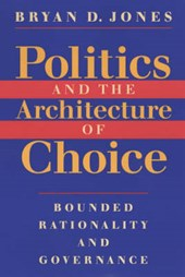 Jones, B: Politics & the Architecture of Choice - Bounded Ra