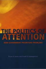 The Politics of Attention - How Government Prioritizes Problems | B D Jones |