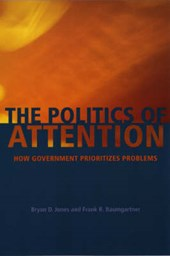 The Politics of Attention - How Government Prioritizes Problems