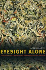 Eyesight Alone - Clements Greenberg's Modernism and the Bureaucratization of the Senses | Caroline A Jones |