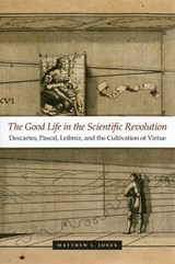 The Good Life in the Scientific Revolution | Matthew L. Jones |