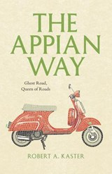 The Appian Way - Ghost Road, Queen of Roads | Robert Kaster |
