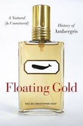 Floating Gold - A Natural (and Unnatural) History of Ambergris