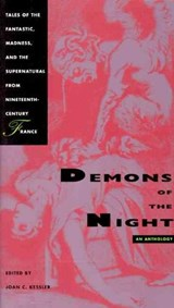 Demons of the Night - Tales of the Fantastic, Madness, & the Supernatural from Nineteenth-Century France (Paper) | Jc Kessler |