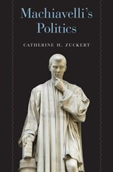 Machiavelli's politics | Catherine Zuckert |