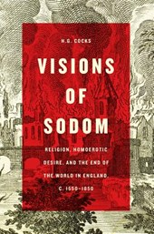 Visions of Sodom - Religion, Homoerotic Desire, and the End of the World in England, c. 1550-1850