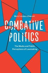 Combative Politics - The Media and Public Perceptions of Lawmaking | Mary Layton Atkinson |