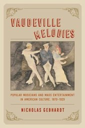 Vaudeville Melodies - Popular Musicians and Mass Entertainment in American Culture, 1870-1929