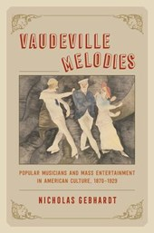 Vaudeville Melodies - Popular Musicians and Mass Entertainment in American Culture, | Nicholas Gebhardt |