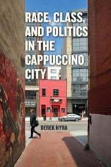 Race, Class, and Politics in the Cappuccino City | Derek S. Hyra |