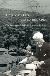 Landscapes & Labscapes - Exploring the Lab-Field Border in Biology | Robert E Kohler |