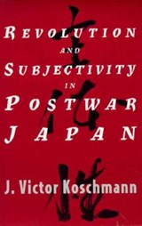 Revolution & Subjectivity in Postwar Japan (Paper) | J Victor Koschmann |