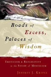 Roads of Excess, Palaces of Wisdom - Eroticism & Reflexivity in the Study of Mysticism