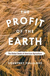 Profit of the Earth - The Global Seeds of American Agriculture | Courtney Fullilove |