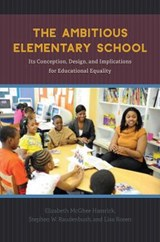 Ambitious Elementary School - Its Conception, Design, and Implications for Educational Eqyality | Elizabeth Mcghe Hassrick |