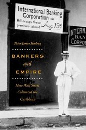 Bankers and Empire - How Wall Street Colonized the Caribbean | Peter James Hudson |