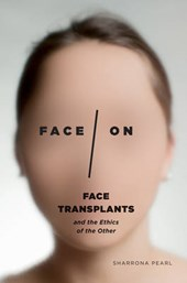 Face/On - Face Transplants and the Ethics of the Other