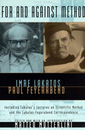 For & Against Method - Including Lakatos's Lectures On Scientific Method & the Lakatos- Feyerabend Correspondence