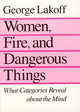 Women, Fire, and Dangerous Things | George Lakoff |